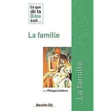 Ce que dit la Bible sur la famille: Comprendre la parole biblique (Ce que dit la Bible sur… t. 10) (French Edition)