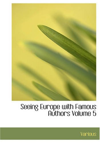 Seeing Europe with Famous Authors, Volume 5: Germany, Austria-Hungary, and Switzerland, Part 1 PDF
