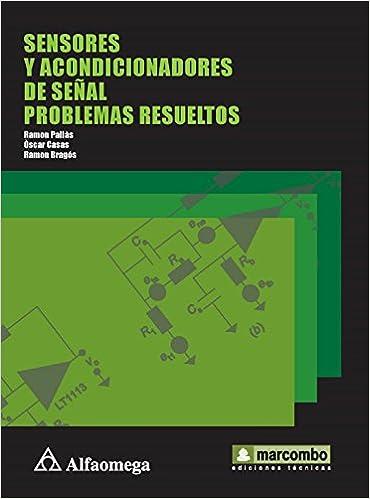 Sensores y Acondicionadores de Señal, Problemas Resueltos (Spanish Edition): Ramon PALLAS, Alfaomega Grupo Editor (MX), ...