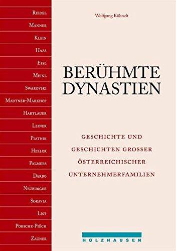 Berühmte Dynastien. Geschichte und Geschichten grosser österreichischer Unternehmerfamilien