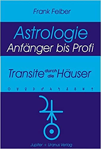 Transite Durch Die Hauser Astrologie Anfanger Profi Amazon De Felber Frank Bucher