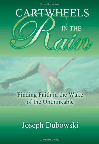 Cartwheels in the Rain: Finding Faith in the Wake of the Unthinkable
