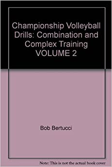 Championship Volleyball Drills: Combination and Complex Training by Bob Bertucci (1985-04-03)