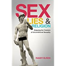 Sex, Lies & Religion (Enjoying The Freedom of Unconditional Sexuality)