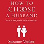 How to Choose a Husband: And Make Peace with Marriage | Suzanne Venker