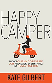 Happy Camper: How I Quit My Corporate Job and Sold Everything to Travel Full-Time by [Gilbert, Kate]