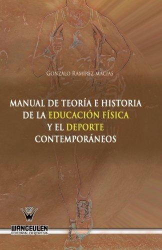 Manual de teoria e historia de la educacion fisica y el deporte contemporaneos (Spanish Edition) [Gonzalo Ramirez Macias] (Tapa Blanda)