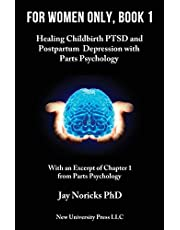 For Women Only, Book 1: Healing Childbirth PTSD and Postpartum Depression with Parts Psychology