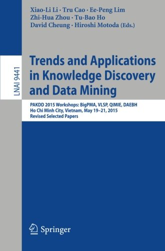 Trends and Applications in Knowledge Discovery and Data Mining: PAKDD 2015 Workshops: BigPMA, VLSP, QIMIE, DAEBH, Ho Chi Minh City, Vietnam, May ... Papers (Lecture Notes in Computer Science) by Springer