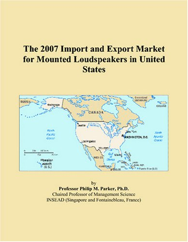 (The 2007 Import and Export Market for Mounted Loudspeakers in United States )