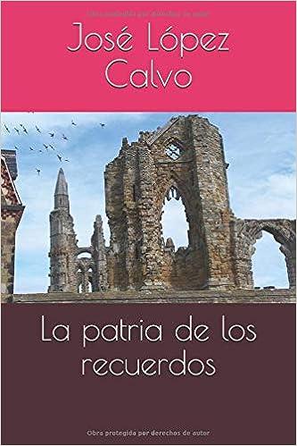 Amazon.com: La patria de los recuerdos (Spanish Edition) (9781794354128): José López Calvo: Books