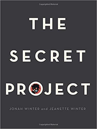 The Secret Project Jonah Winter Jeanette Winter 9781481469135