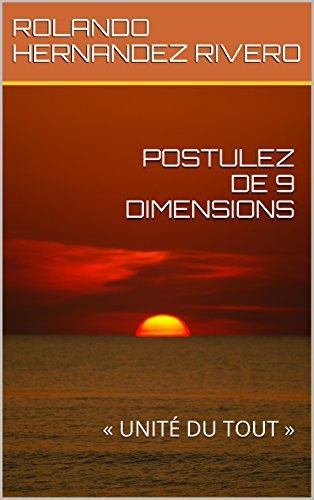 POSTULEZ DE 9 DIMENSIONS: « UNITÉ DU TOUT » (French Edition)