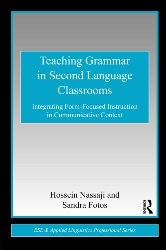 Teaching Grammar In Second Language Classrooms: Integrating Form-Focused Instruction In Communicative Context (ESL & Applied Linguistics Professional Series)