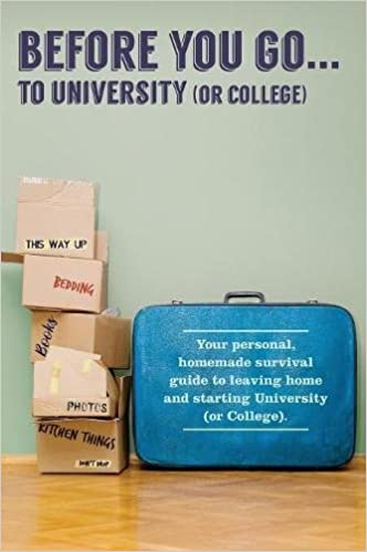 Before You Go...to University (or College): Your own 'personal' survival guide to leaving home and starting University (or College)