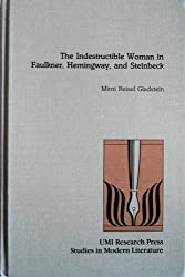 The Indestructible Woman in Faulkner, Hemingway, and Steinbeck (Studies in Modern Literature)