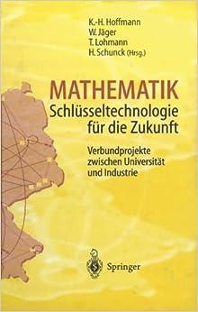 Mathematik Schlüsseltechnologie für die Zukunft: Verbundprojekte zwischen Universität und Industrie