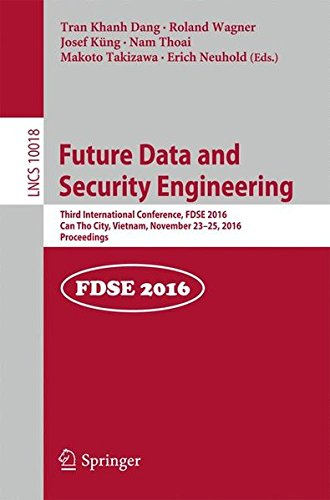Future Data and Security Engineering: Third International Conference, FDSE 2016, Can Tho City, Vietnam, November 23-25, 2016, Proceedings (Lecture Notes in Computer Science) by Springer