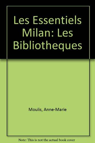 Les Essentiels Milan: Les Bibliotheques par Anne-Marie Moulis
