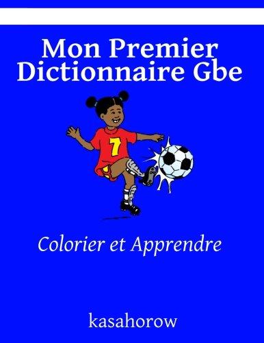 Mon Premier Dictionnaire Gbe: Colorier et Apprendre (kasahorow Français Gbe) (French Edition)...