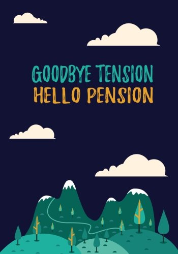 Goodbye Tension Hello Pension: Retirement Gift for Men and Women; Retirement Adventure Journal to Record Travel and Activities with Table of Contents and Numbered Page
