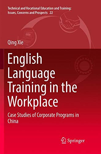 English Language Training in the Workplace: Case Studies of Corporate Programs in China (Technical and Vocational Education and Training: Issues, Concerns and Prospects) by Springer