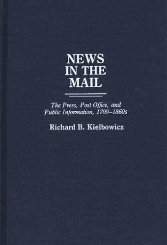 News In The Mail: The Press, Post Office, And Public Information, 1700-1860s (Contributions In American History)