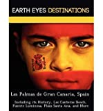 Las Palmas de Gran Canaria, Spain: Including Its History, Las Canteras Beach, Fuente Luminosa, Plaza Santa Ana, and More (Paperback) - Common