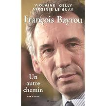 François Bayrou: Un autre chemin
