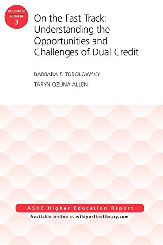 On the Fast Track: Understanding the Opportunities and Challenges of Dual Credit: ASHE Higher Education Report, Volume 42, Number 3 (J-B ASHE Higher Education Report Series (AEHE))