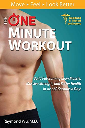 The One Minute Workout: Build Fat-Burning Lean Muscle, Massive Strength, and Better Health in Just 60 Seconds a Day! Paperback – August 10, 2014