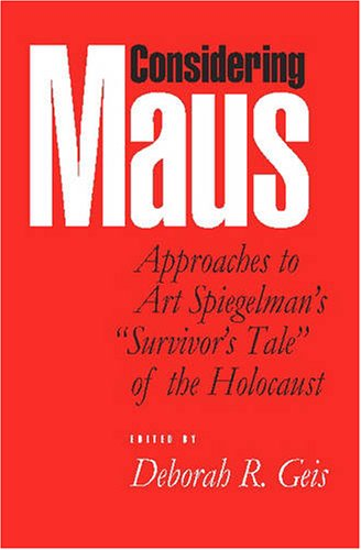 "Considering Maus: Approaches to Art Spiegelman's ""Survivor's Tale"" of the Holocaust"