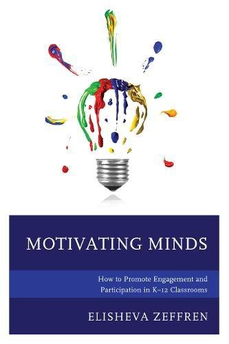 Motivating Minds: How to Promote Engagement and Participation in K12 Classrooms