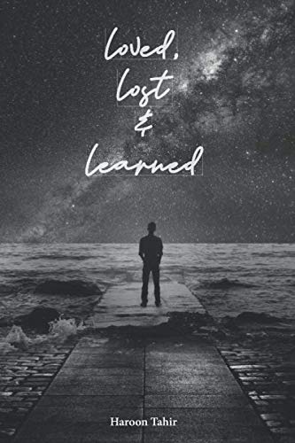 loved, lost and learned (Haroon Tahir)