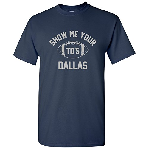 - Dallas Show Me Your TDs Funny American Football Team T Shirt - X-Large - Navy