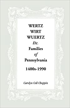 Wertz, Wirt, Wuertz, etc., Families of Pennsylvania, 1400s-1990