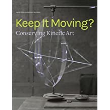 Keep It Moving?: Conserving Kinetic Art