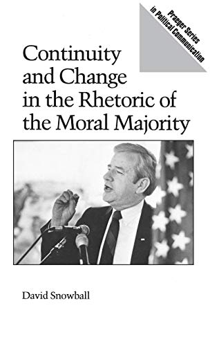Continuity and Change in the Rhetoric of the Moral Majority (Praeger Series in Political Communication (Hardcover))