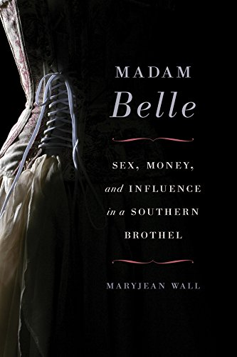 Madam Belle: Sex, Money, and Influence in a Southern Brothel (Topics in Kentucky History) -