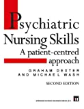 Psychiatric Nursing Skills, Graham Dexter and Michael Wash, 1565930983