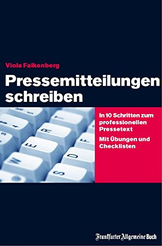 pressemitteilungen-schreiben-in-10-schritten-zum-professionellen-pressetext-mit-bungen-und-checklisten-zielgerichtete-medienarbeit-das-praxisbuch-fr-ein-und-aufsteiger