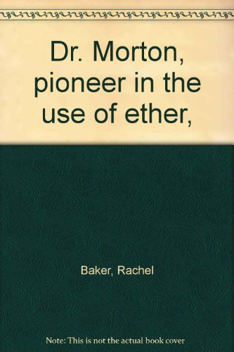 Dr. Morton, pioneer in the use of ether,