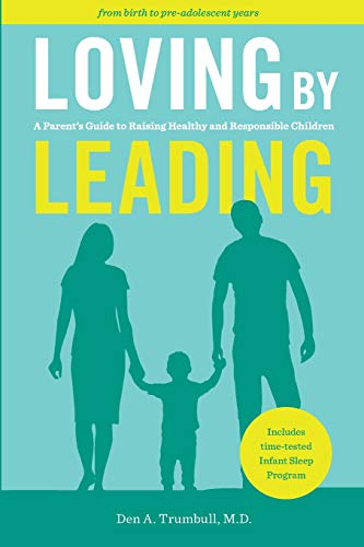 Loving by Leading: A Parent's Guide to Raising Healthy and Responsible ()