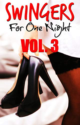 SWINGERS FOR ONE NIGHT Vol. 3: Best Friends First Time Swinging