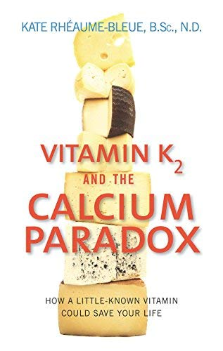 Vitamin K2 and the Calcium Paradox: How a Little-Known Vitamin Could Save Your Life by Kate Rheaume-Bleue (2015-08-13)