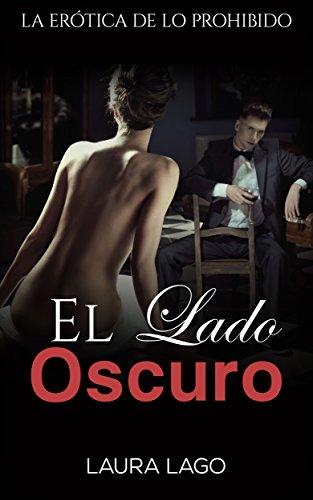 El Lado Oscuro: La Erótica de lo Prohibido (Colección de Novela Romántica) (