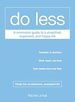 Do Less: A Minimalist Guide to a Simplified, Organized, and Happy Life by [Jonat, Rachel]