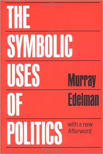 The Symbolic Uses Of Politics Murray Edelman 9780252012020 Amazon