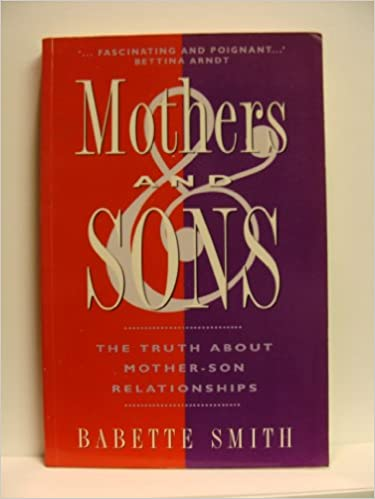 Mothers and Sons: The Truth About Mother-Son Relationships