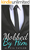Mobbed By Him #2 (Mobbed By Him Romance Series - Book #2) (An Alpha Billionaire Romance)
